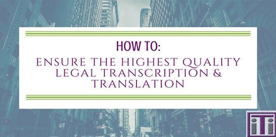 Ensure high quality legal transcription_translation services