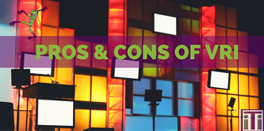 Pros and Cons VRI